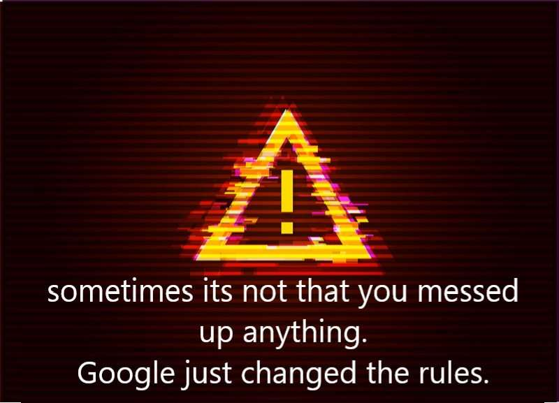 alert signal with text below saying sometimes you didn't do anything wrong Google just changed something